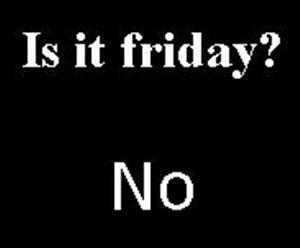 Is it friday-